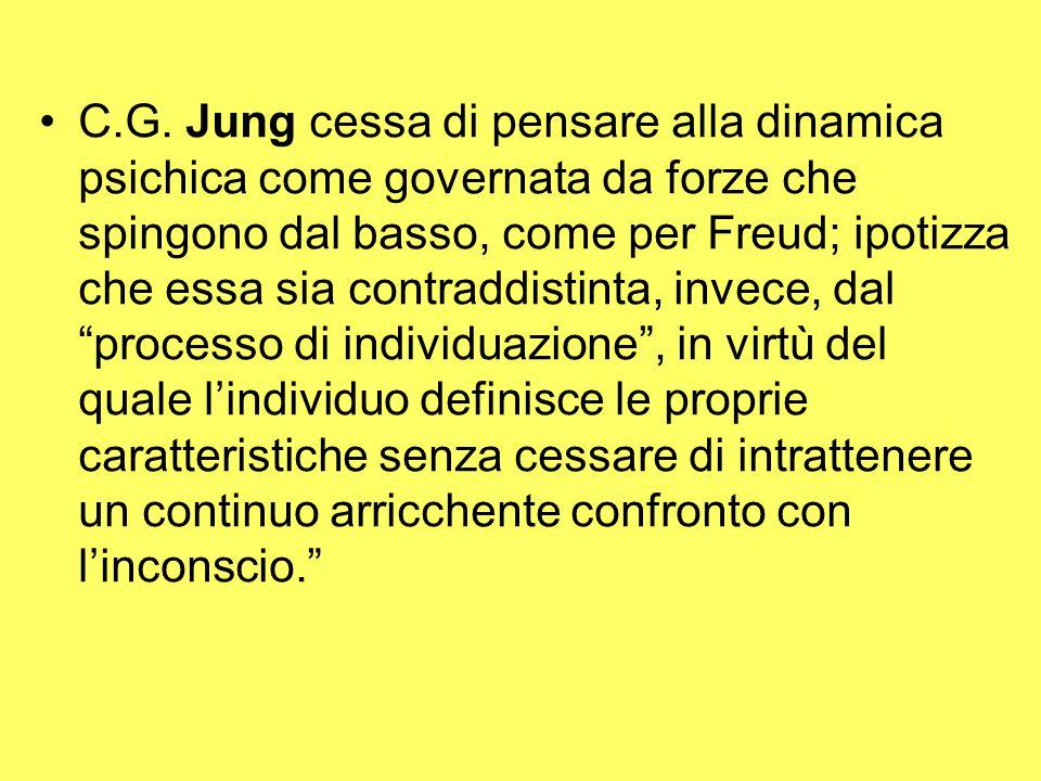 C.G. Jung cessa di pensare alla dinamica psichica come governata da forze che spingono dal basso, come per Freud; ipotizza che essa sia contraddistint