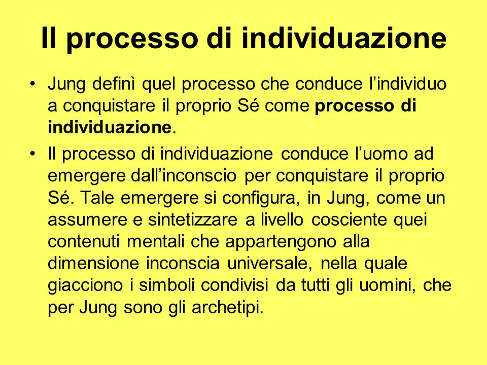 Jung definì quel processo che conduce l'individuo a conquistare il proprio Sé come processo di individuazione. Il processo di individuazione conduce l