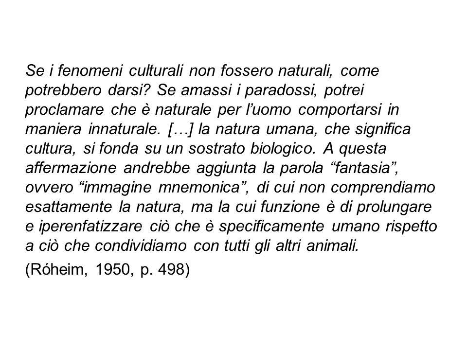 Se i fenomeni culturali non fossero naturali, come potrebbero darsi.