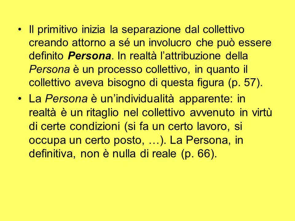 Il primitivo inizia la separazione dal collettivo creando attorno a sé un involucro che può essere definito Persona. In realtà l'attribuzione della Pe