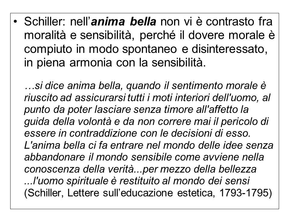Schiller: nell'anima bella non vi è contrasto fra moralità e sensibilità, perché il dovere morale è compiuto in modo spontaneo e disinteressato, in piena armonia con la sensibilità.