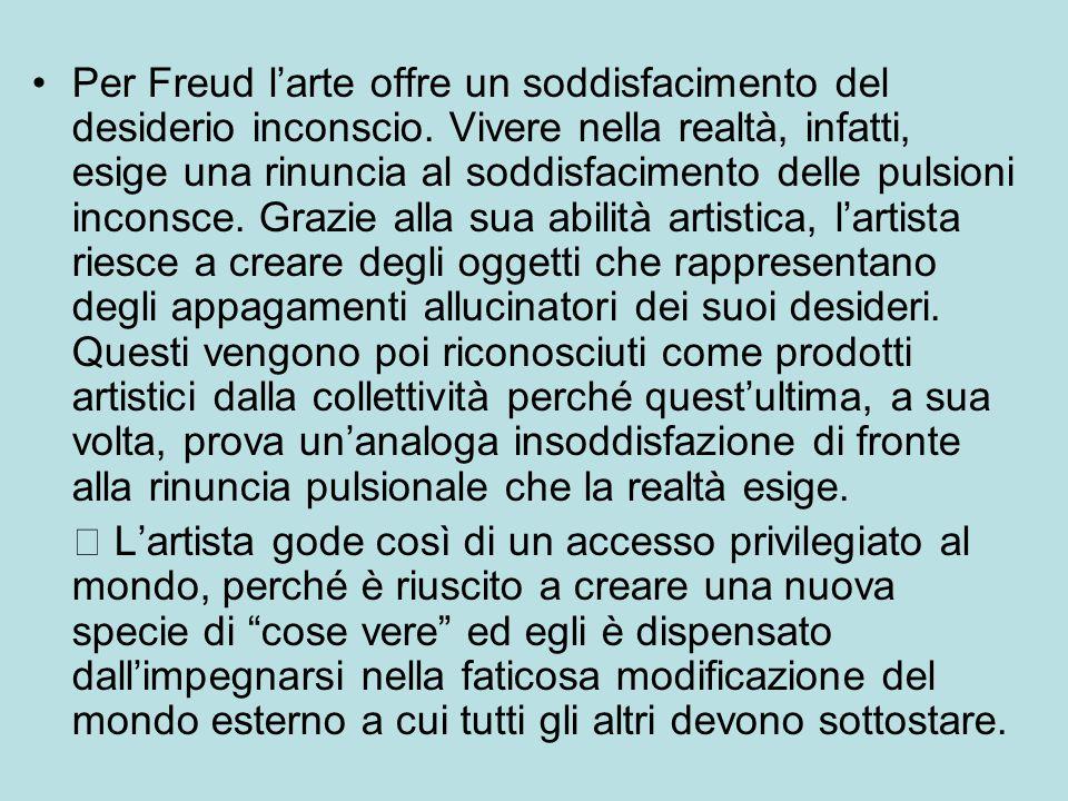 Per Freud l'arte offre un soddisfacimento del desiderio inconscio. Vivere nella realtà, infatti, esige una rinuncia al soddisfacimento delle pulsioni