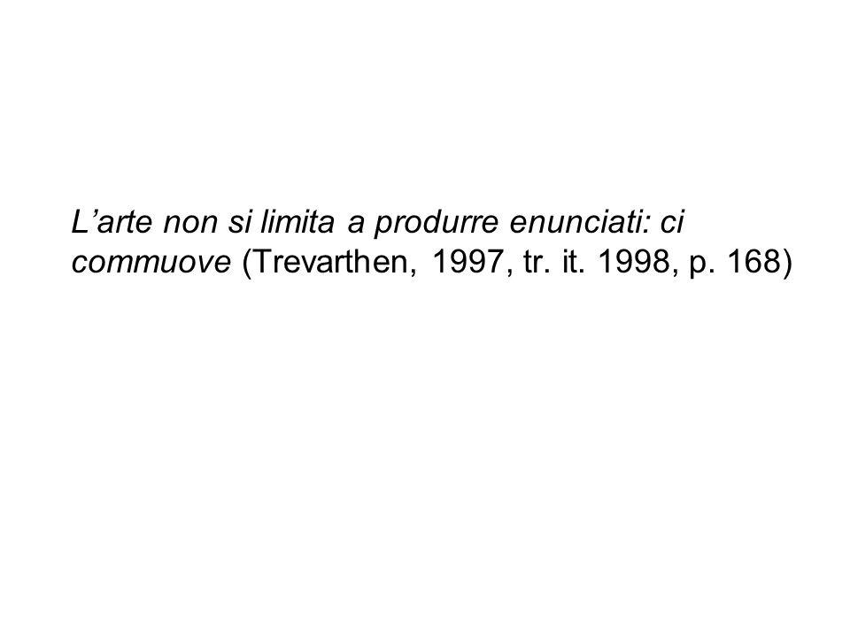 L'arte non si limita a produrre enunciati: ci commuove (Trevarthen, 1997, tr. it. 1998, p. 168)
