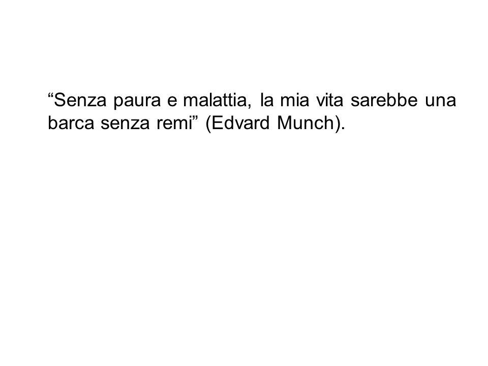 """Senza paura e malattia, la mia vita sarebbe una barca senza remi"" (Edvard Munch)."