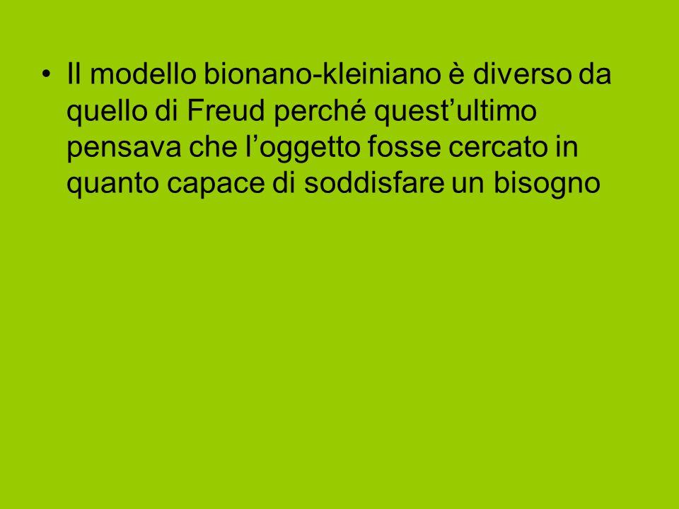 Il modello bionano-kleiniano è diverso da quello di Freud perché quest'ultimo pensava che l'oggetto fosse cercato in quanto capace di soddisfare un bisogno