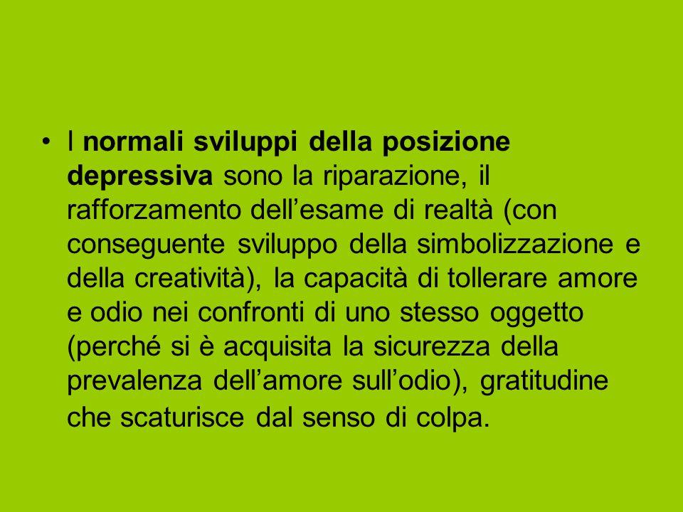 I normali sviluppi della posizione depressiva sono la riparazione, il rafforzamento dell'esame di realtà (con conseguente sviluppo della simbolizzazio