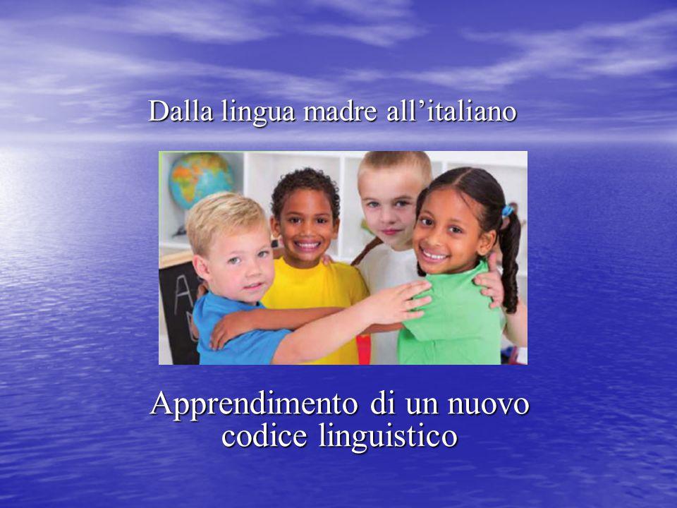 Dalla lingua madre all'italiano Apprendimento di un nuovo codice linguistico