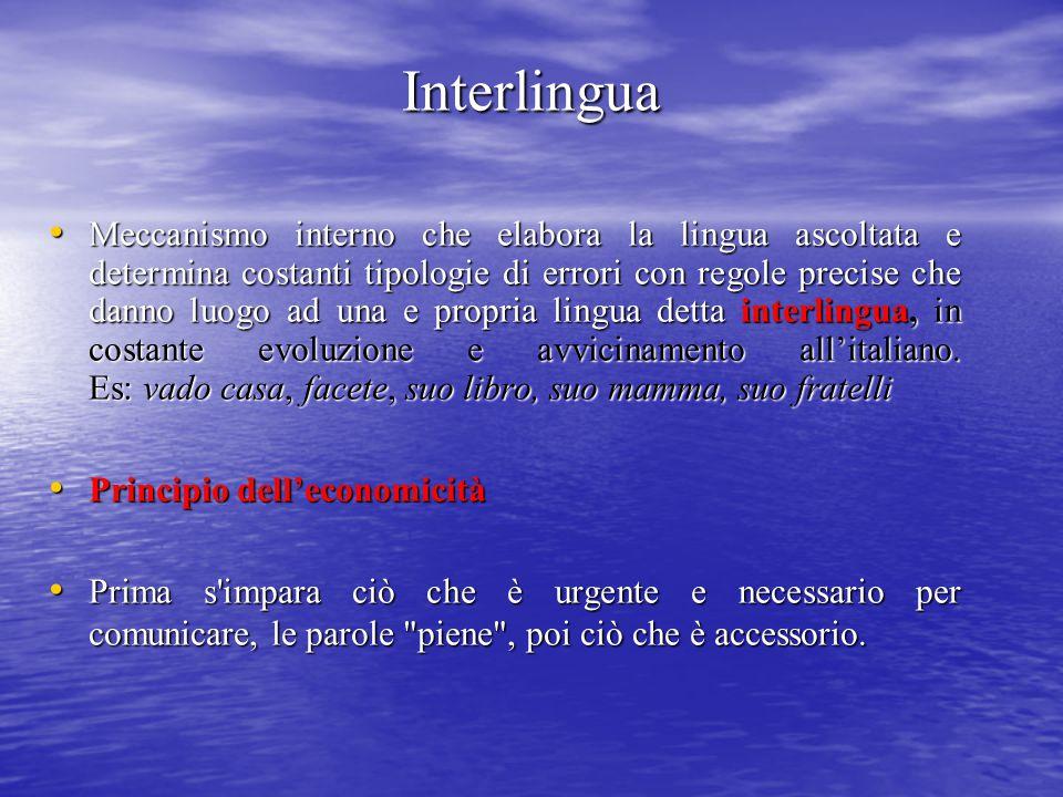 Interlingua Meccanismo interno che elabora la lingua ascoltata e determina costanti tipologie di errori con regole precise che danno luogo ad una e pr