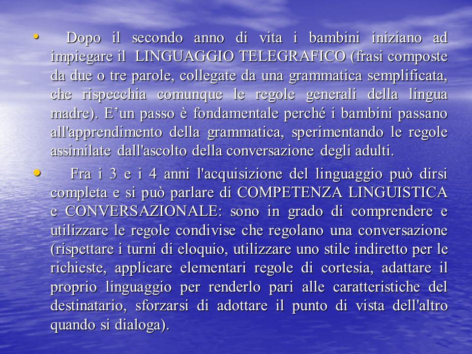 Dopo il secondo anno di vita i bambini iniziano ad impiegare il LINGUAGGIO TELEGRAFICO (frasi composte da due o tre parole, collegate da una grammatic