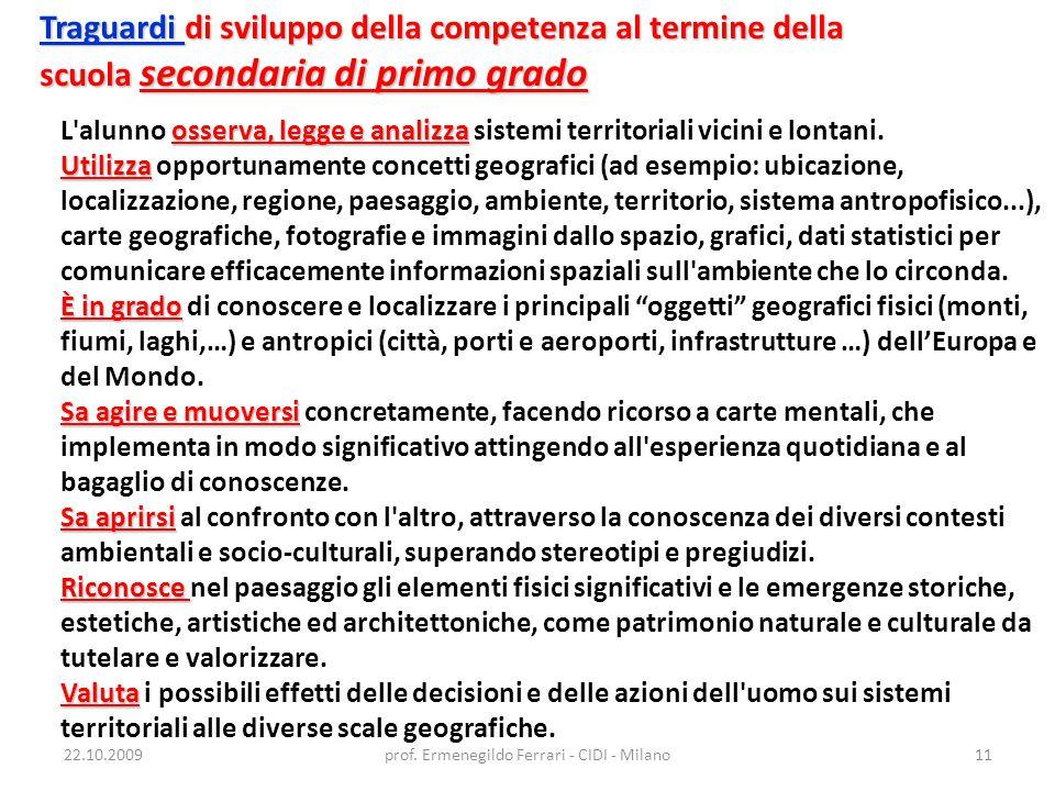 22.10.2009prof. Ermenegildo Ferrari - CIDI - Milano11 Traguardi di sviluppo della competenza al termine della scuola secondaria di primo grado osserva