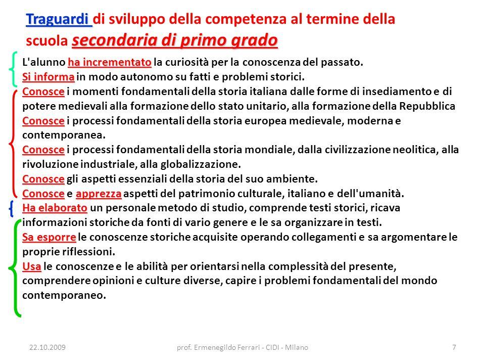 22.10.2009prof. Ermenegildo Ferrari - CIDI - Milano7 Traguardi secondaria di primo grado Traguardi di sviluppo della competenza al termine della scuol