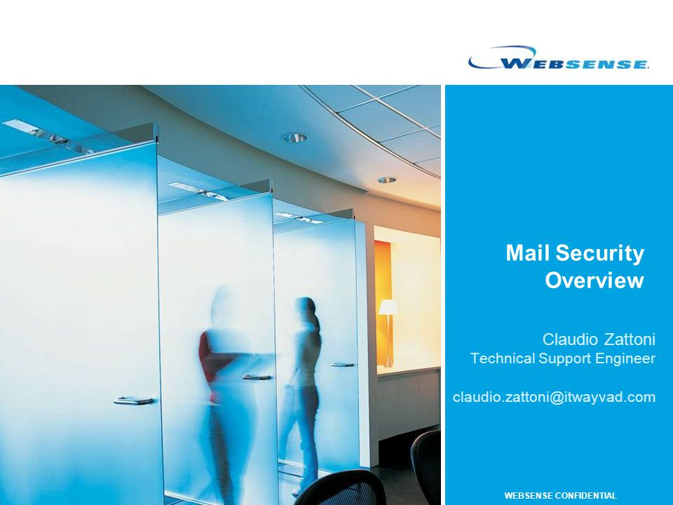 WEBSENSE CONFIDENTIAL Mail Security Overview Claudio Zattoni Technical Support Engineer claudio.zattoni@itwayvad.com