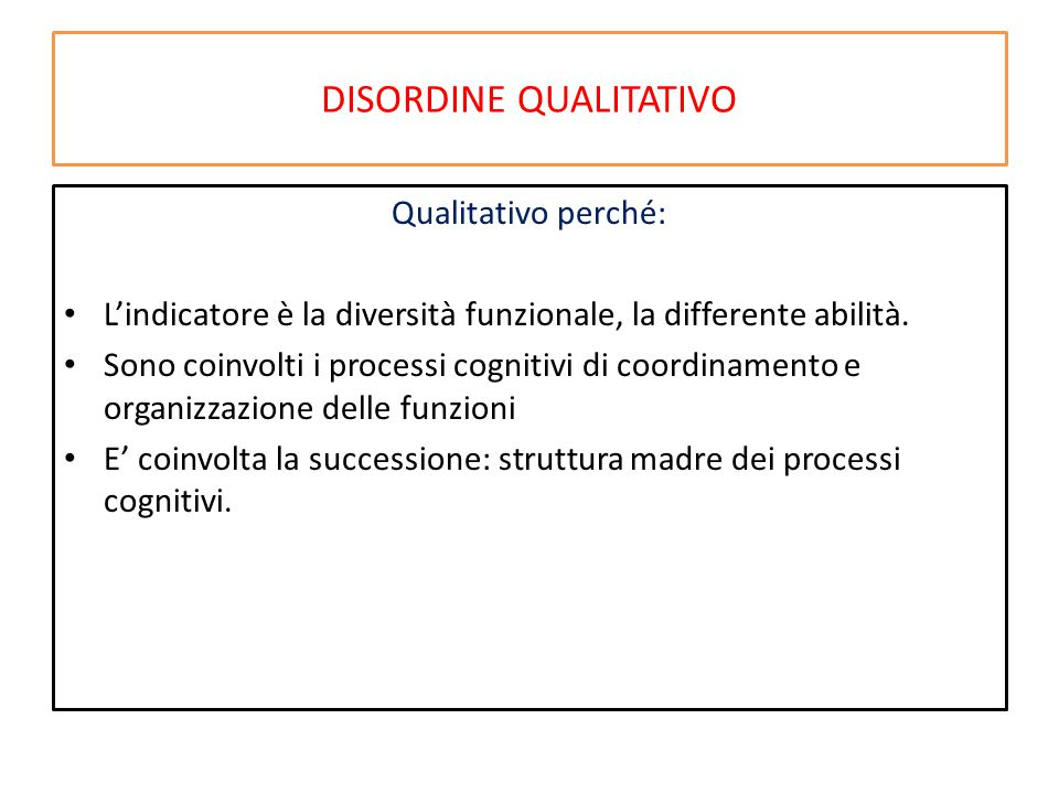DISORDINE QUALITATIVO Qualitativo perché: L'indicatore è la diversità funzionale, la differente abilità.