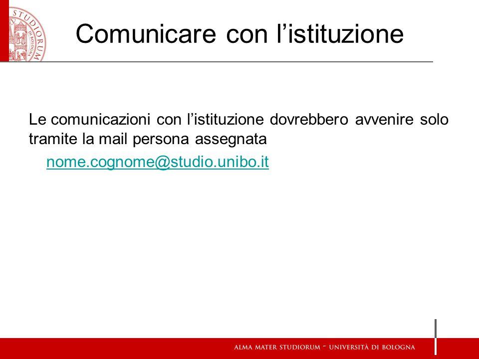 Comunicare con l'istituzione Le comunicazioni con l'istituzione dovrebbero avvenire solo tramite la mail persona assegnata nome.cognome@studio.unibo.it