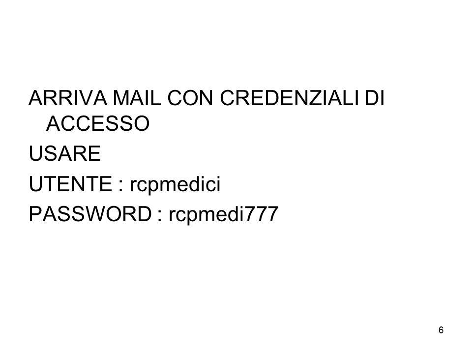 6 ARRIVA MAIL CON CREDENZIALI DI ACCESSO USARE UTENTE : rcpmedici PASSWORD : rcpmedi777