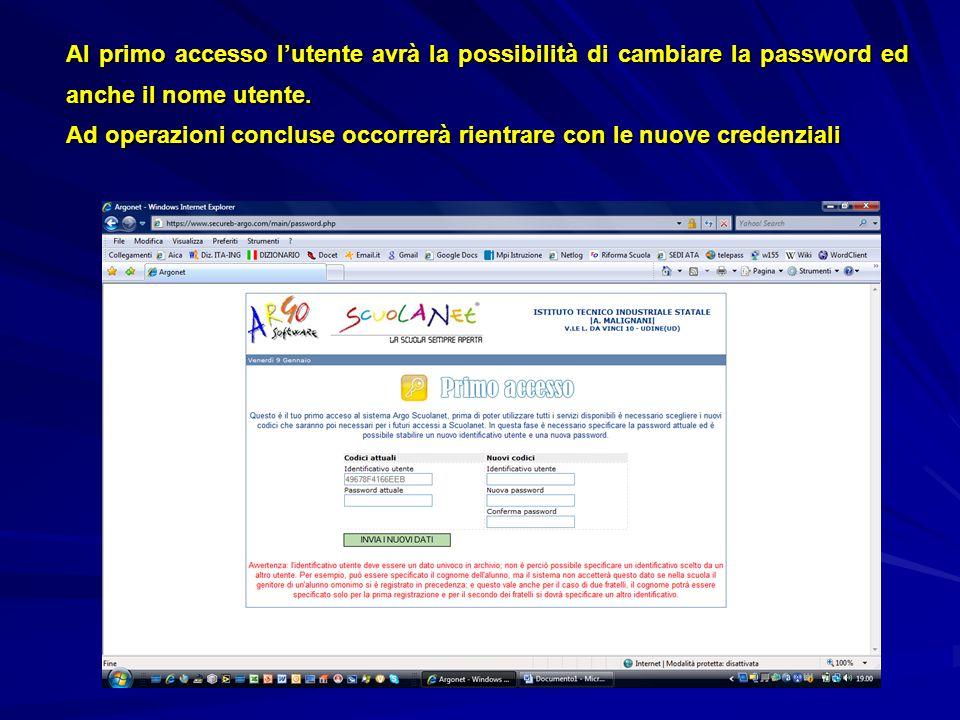Al primo accesso l'utente avrà la possibilità di cambiare la password ed anche il nome utente. Ad operazioni concluse occorrerà rientrare con le nuove