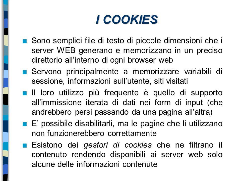 I COOKIES n Sono semplici file di testo di piccole dimensioni che i server WEB generano e memorizzano in un preciso direttorio all'interno di ogni bro
