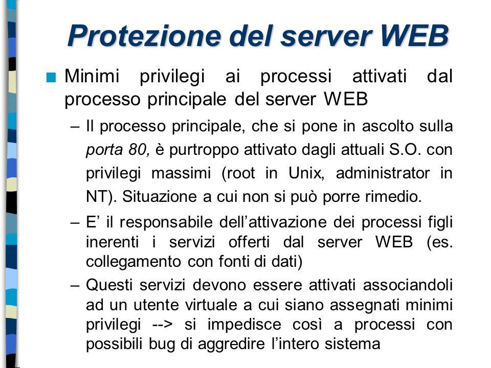 Protezione del server WEB n Minimi privilegi ai processi attivati dal processo principale del server WEB –Il processo principale, che si pone in ascol