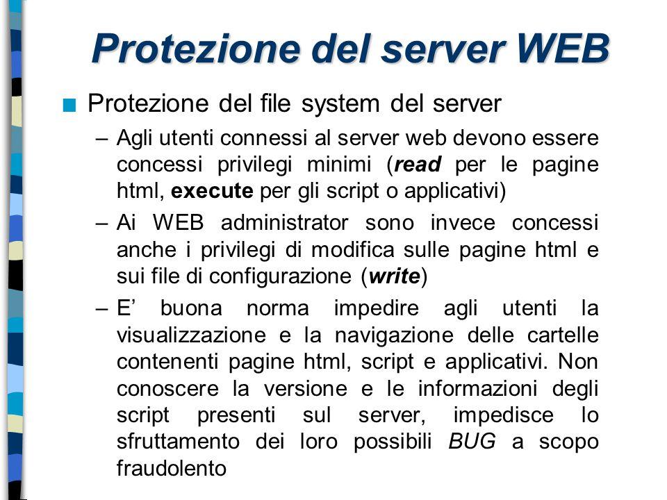 n Protezione del file system del server –Agli utenti connessi al server web devono essere concessi privilegi minimi (read per le pagine html, execute
