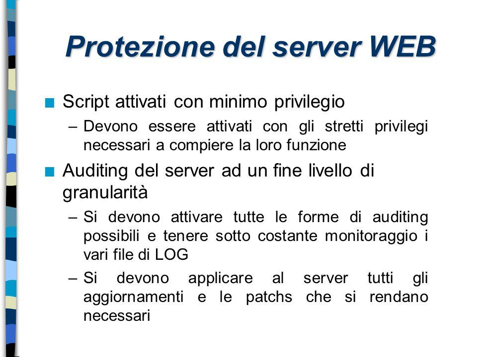 Protezione del server WEB n Script attivati con minimo privilegio –Devono essere attivati con gli stretti privilegi necessari a compiere la loro funzi