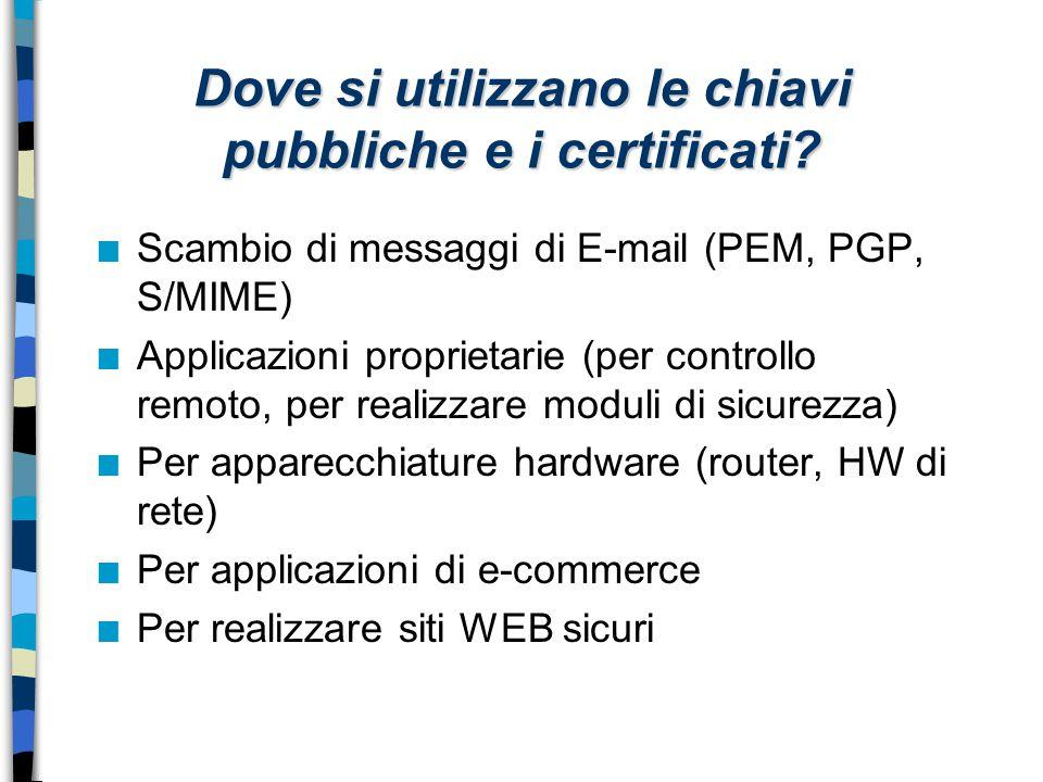 Dove si utilizzano le chiavi pubbliche e i certificati? n Scambio di messaggi di E-mail (PEM, PGP, S/MIME) n Applicazioni proprietarie (per controllo
