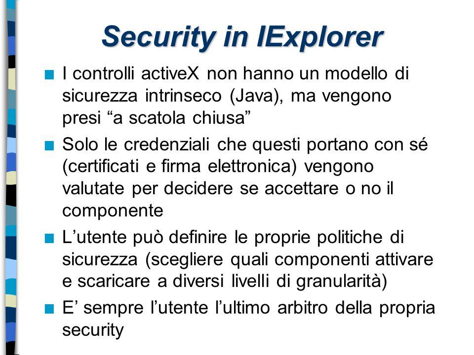 """Security in IExplorer n I controlli activeX non hanno un modello di sicurezza intrinseco (Java), ma vengono presi """"a scatola chiusa"""" n Solo le credenz"""