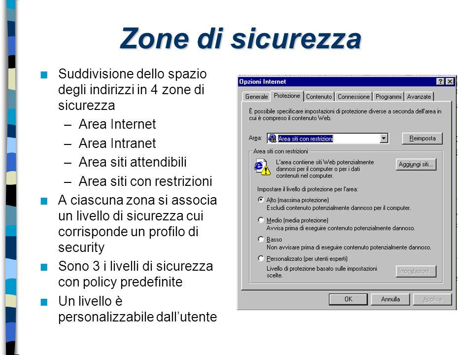 Zone di sicurezza n Suddivisione dello spazio degli indirizzi in 4 zone di sicurezza –Area Internet –Area Intranet –Area siti attendibili –Area siti c