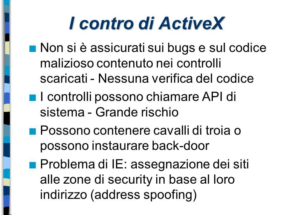 I contro di ActiveX n Non si è assicurati sui bugs e sul codice malizioso contenuto nei controlli scaricati - Nessuna verifica del codice n I controll