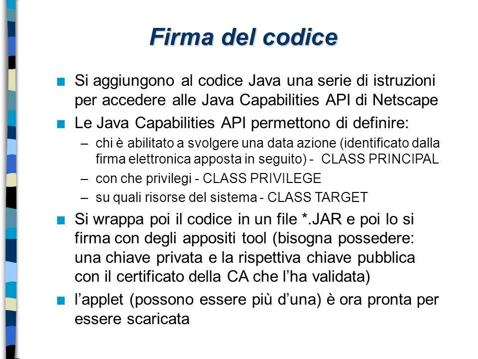 Firma del codice n Si aggiungono al codice Java una serie di istruzioni per accedere alle Java Capabilities API di Netscape n Le Java Capabilities API