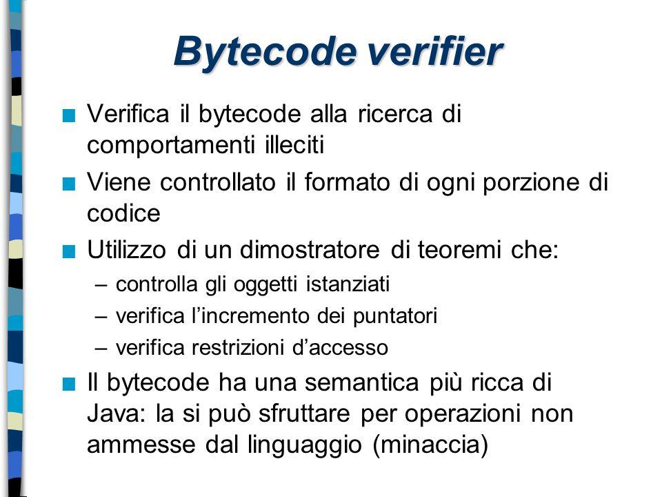Bytecode verifier n Verifica il bytecode alla ricerca di comportamenti illeciti n Viene controllato il formato di ogni porzione di codice n Utilizzo d