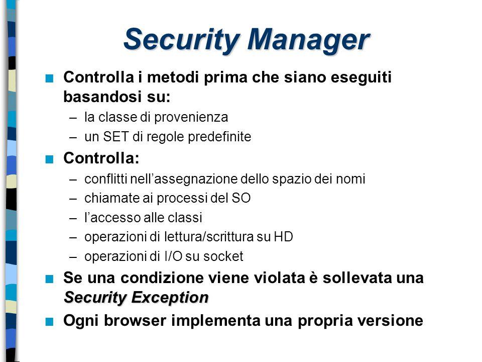 Security Manager n Controlla i metodi prima che siano eseguiti basandosi su: –la classe di provenienza –un SET di regole predefinite n Controlla: –con