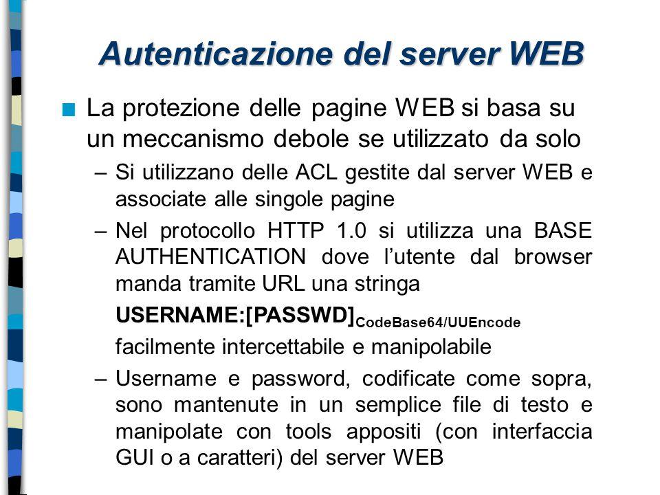Autenticazione del server WEB n La protezione delle pagine WEB si basa su un meccanismo debole se utilizzato da solo –Si utilizzano delle ACL gestite