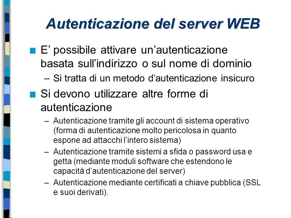 Autenticazione del server WEB n E' possibile attivare un'autenticazione basata sull'indirizzo o sul nome di dominio –Si tratta di un metodo d'autentic