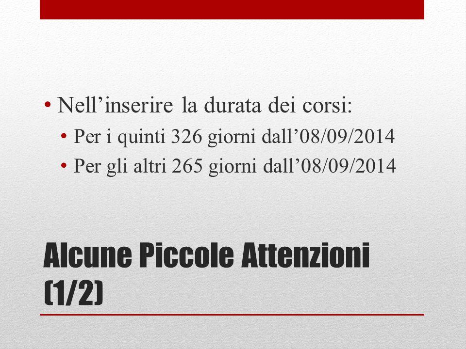 Alcune Piccole Attenzioni (1/2) Nell'inserire la durata dei corsi: Per i quinti 326 giorni dall'08/09/2014 Per gli altri 265 giorni dall'08/09/2014