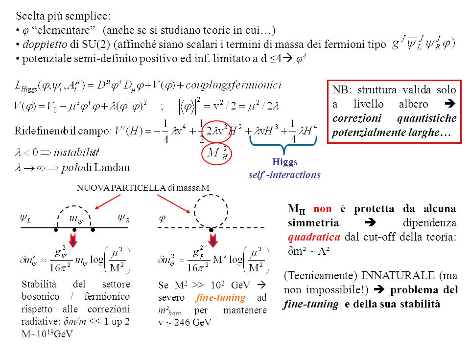 Scelta più semplice: φ elementare (anche se si studiano teorie in cui…) doppietto di SU(2) (affinché siano scalari i termini di massa dei fermioni tipo potenziale semi-definito positivo ed inf.