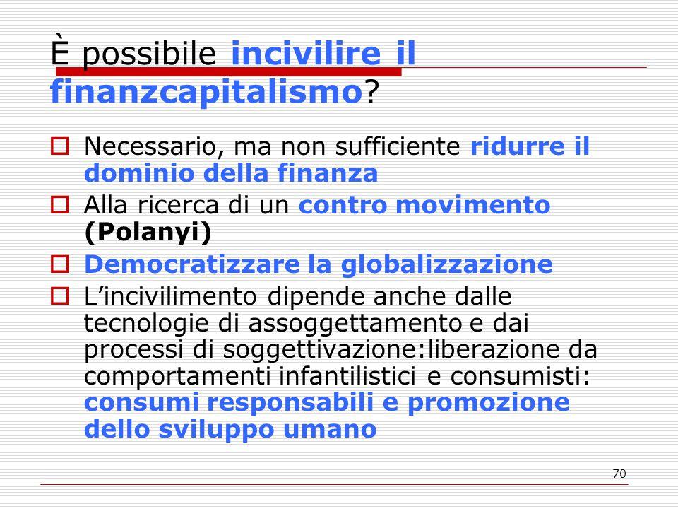70 È possibile incivilire il finanzcapitalismo.