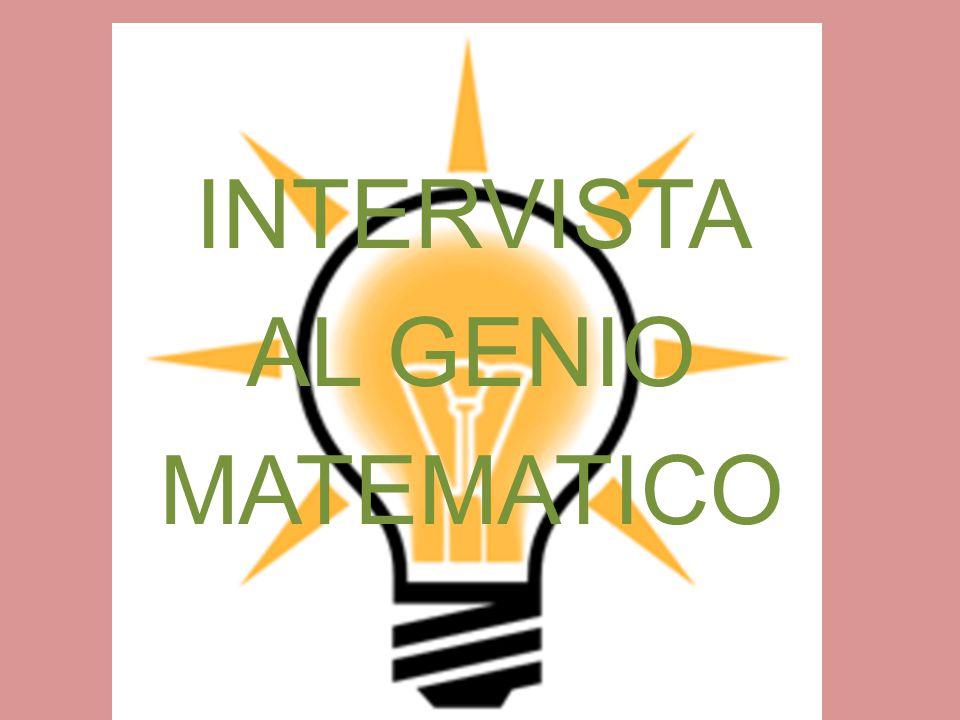 INTERVISTA AL GENIO MATEMATICO