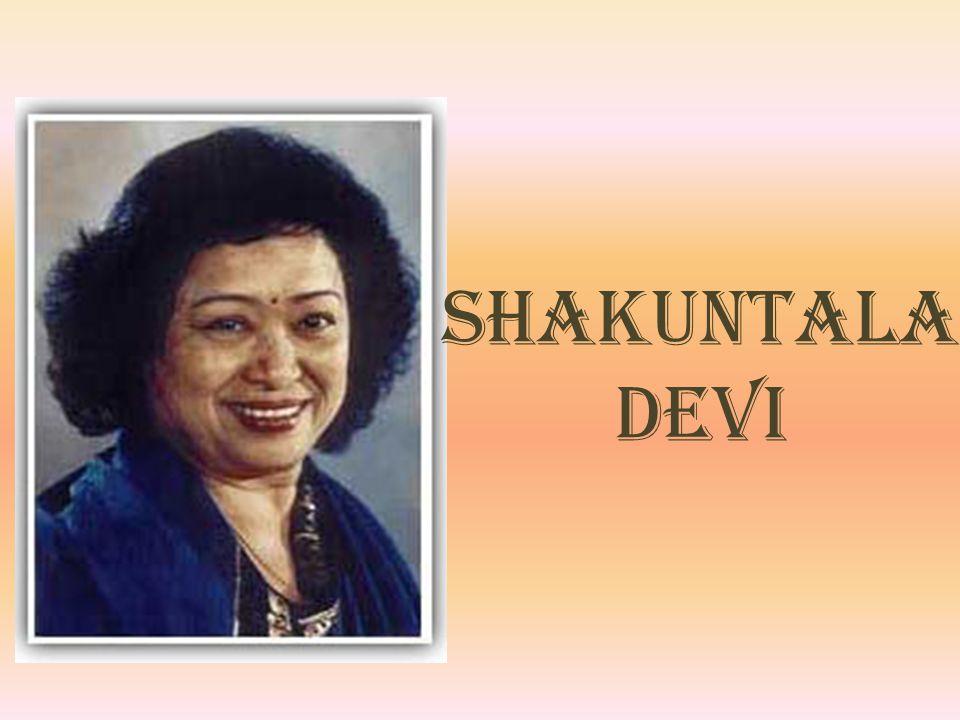 BREVE BIOGRAFIA Shakuntala Devi, nata in India, a Bangalore, nel 1939, è una delle rare donne riconosciute a livello internazionale nel campo matematico avendo raggiunto prodezze incredibili.