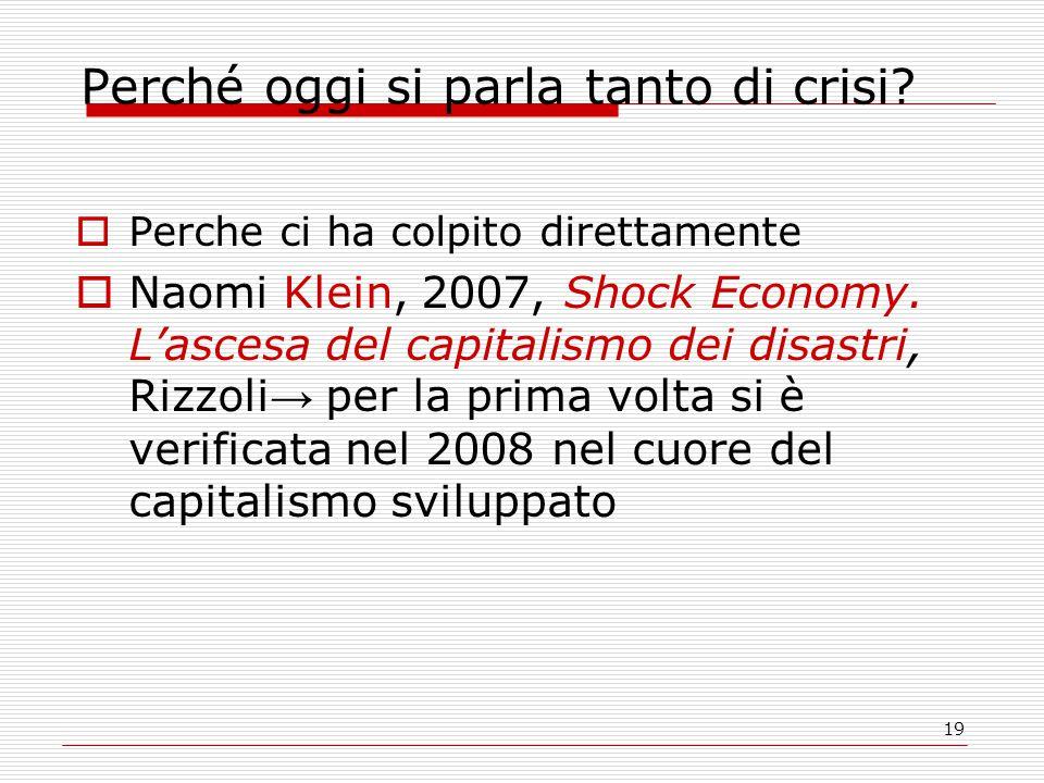 19 Perché oggi si parla tanto di crisi?  Perche ci ha colpito direttamente  Naomi Klein, 2007, Shock Economy. L'ascesa del capitalismo dei disastri,