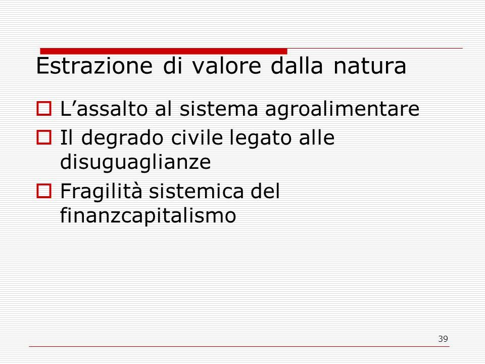 39 Estrazione di valore dalla natura  L'assalto al sistema agroalimentare  Il degrado civile legato alle disuguaglianze  Fragilità sistemica del finanzcapitalismo