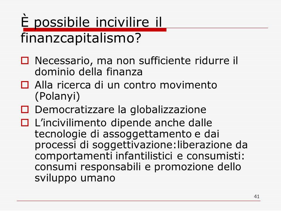 41 È possibile incivilire il finanzcapitalismo?  Necessario, ma non sufficiente ridurre il dominio della finanza  Alla ricerca di un contro moviment