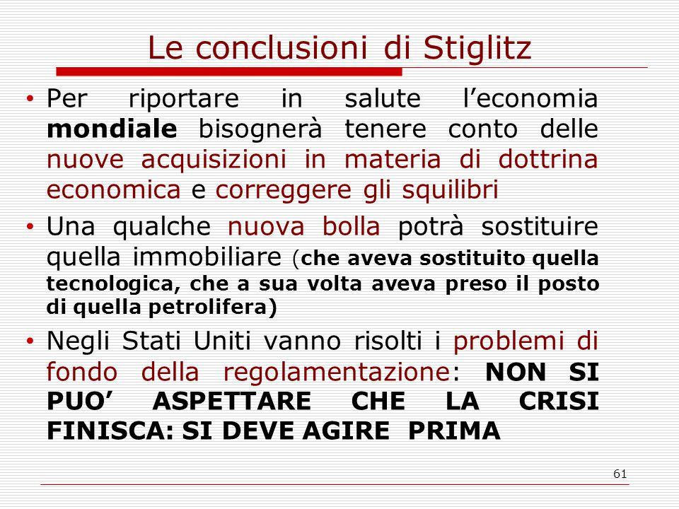 61 Le conclusioni di Stiglitz Per riportare in salute l'economia mondiale bisognerà tenere conto delle nuove acquisizioni in materia di dottrina econo