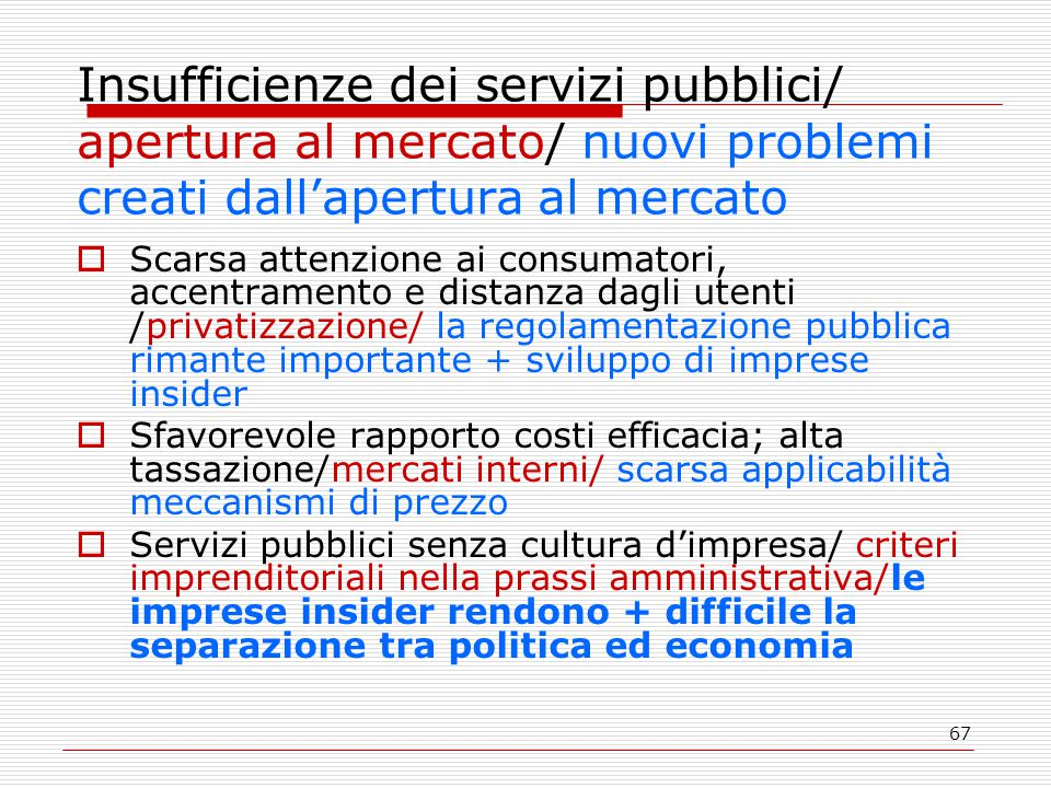 67 Insufficienze dei servizi pubblici/ apertura al mercato/ nuovi problemi creati dall'apertura al mercato  Scarsa attenzione ai consumatori, accentr
