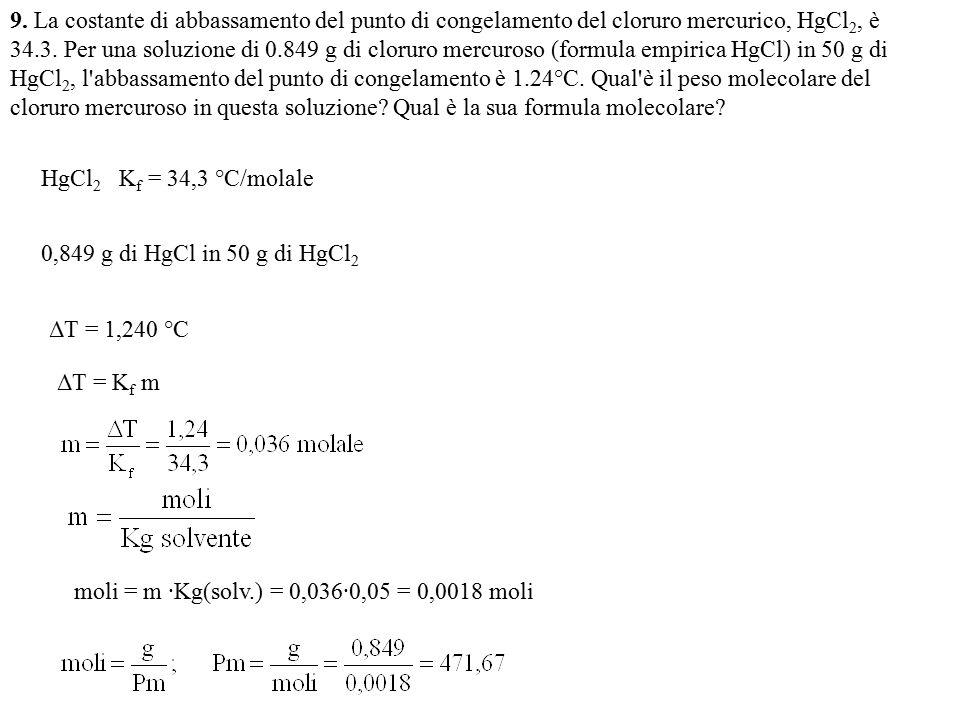 9. La costante di abbassamento del punto di congelamento del cloruro mercurico, HgCl 2, è 34.3. Per una soluzione di 0.849 g di cloruro mercuroso (for