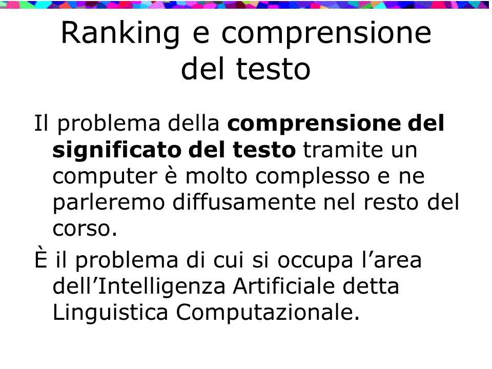 Il problema della comprensione del significato del testo tramite un computer è molto complesso e ne parleremo diffusamente nel resto del corso. È il p