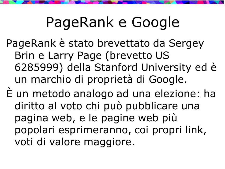PageRank e Google PageRank è stato brevettato da Sergey Brin e Larry Page (brevetto US 6285999) della Stanford University ed è un marchio di proprietà