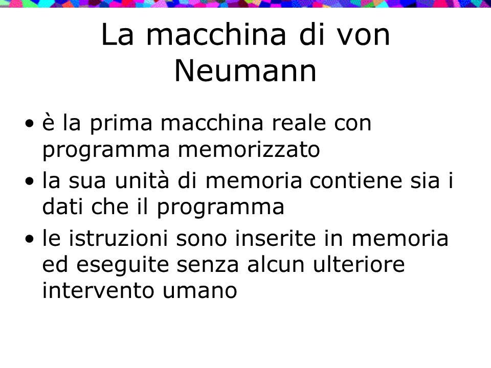 La macchina di von Neumann è la prima macchina reale con programma memorizzato la sua unità di memoria contiene sia i dati che il programma le istruzi