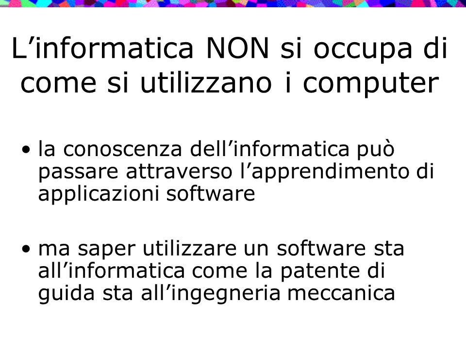 L'informatica NON si occupa di come si utilizzano i computer la conoscenza dell'informatica può passare attraverso l'apprendimento di applicazioni sof