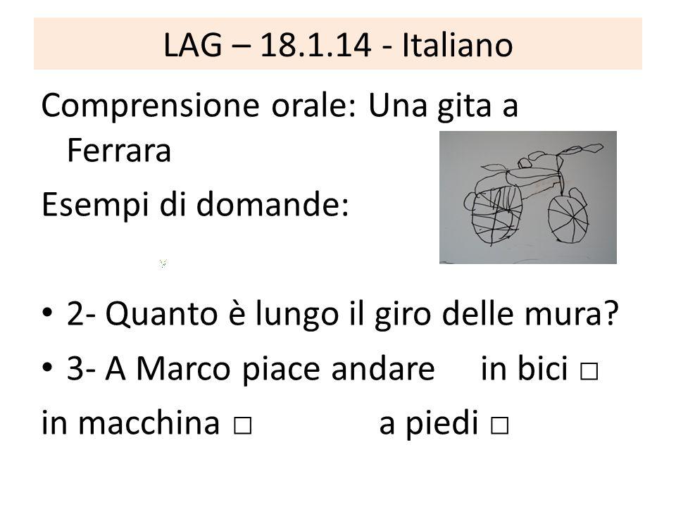 LAG – 18.1.14 - Italiano Comprensione orale: Una gita a Ferrara Esempi di domande: 2- Quanto è lungo il giro delle mura.