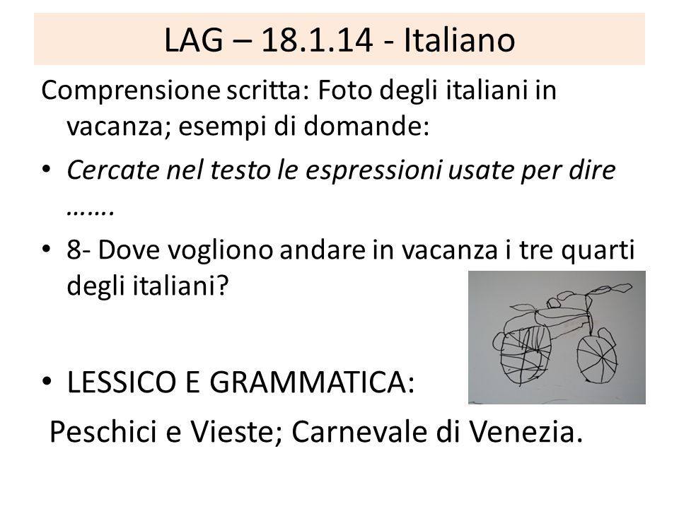 LAG – 18.1.14 - Italiano Comprensione scritta: Foto degli italiani in vacanza; esempi di domande: Cercate nel testo le espressioni usate per dire …….